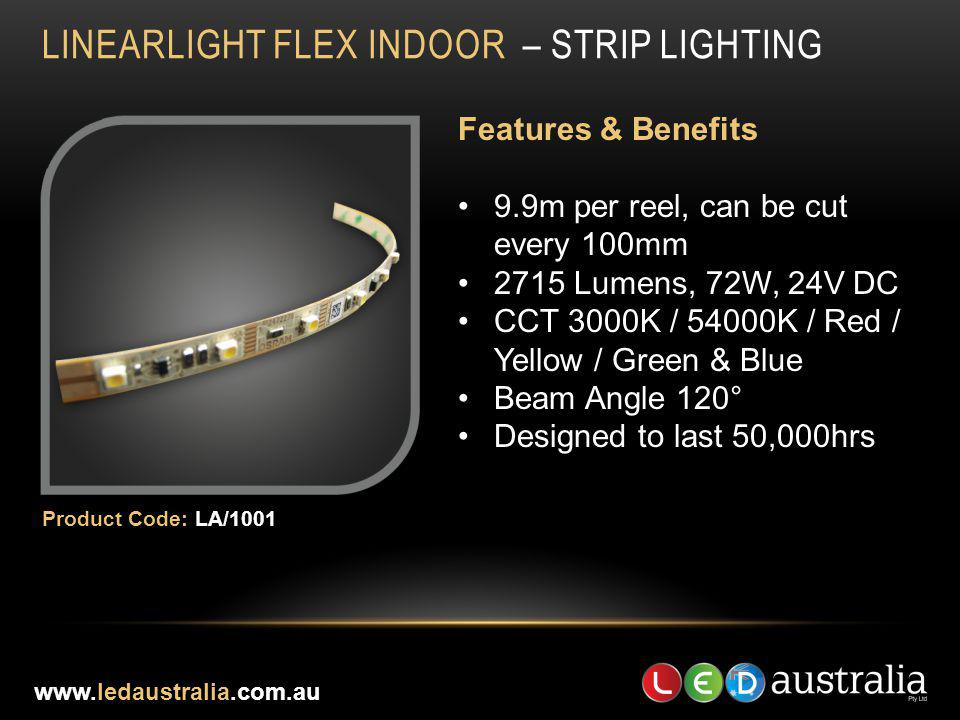 LINEARLIGHT FLEX INDOOR – STRIP LIGHTING Features & Benefits 9.9m per reel, can be cut every 100mm 2715 Lumens, 72W, 24V DC CCT 3000K / 54000K / Red /