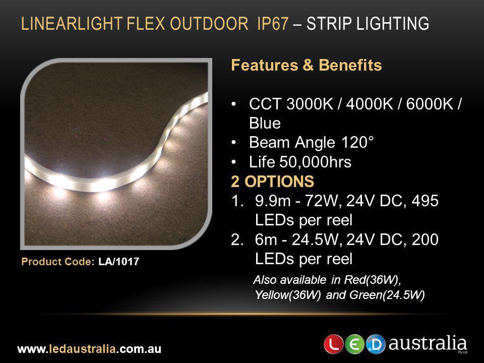 LINEARLIGHT FLEX OUTDOOR IP67 – STRIP LIGHTING Features & Benefits CCT 3000K / 4000K / 6000K / Blue Beam Angle 120° Life 50,000hrs 2 OPTIONS 1.9.9m -