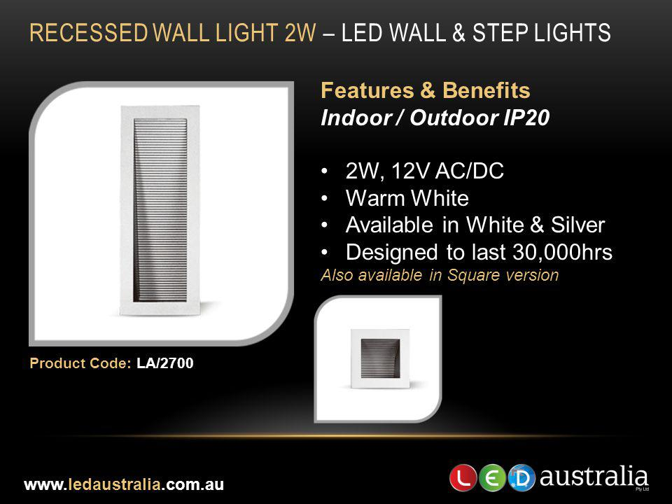RECESSED WALL LIGHT 2W – LED WALL & STEP LIGHTS Features & Benefits Indoor / Outdoor IP20 2W, 12V AC/DC Warm White Available in White & Silver Designe