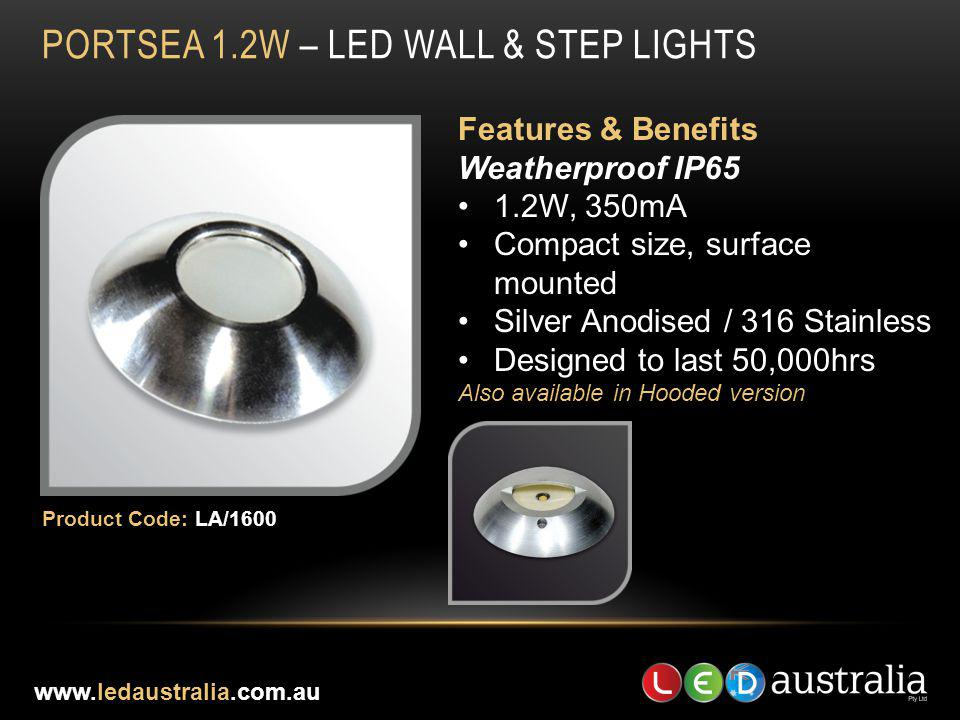 PORTSEA 1.2W – LED WALL & STEP LIGHTS Features & Benefits Weatherproof IP65 1.2W, 350mA Compact size, surface mounted Silver Anodised / 316 Stainless