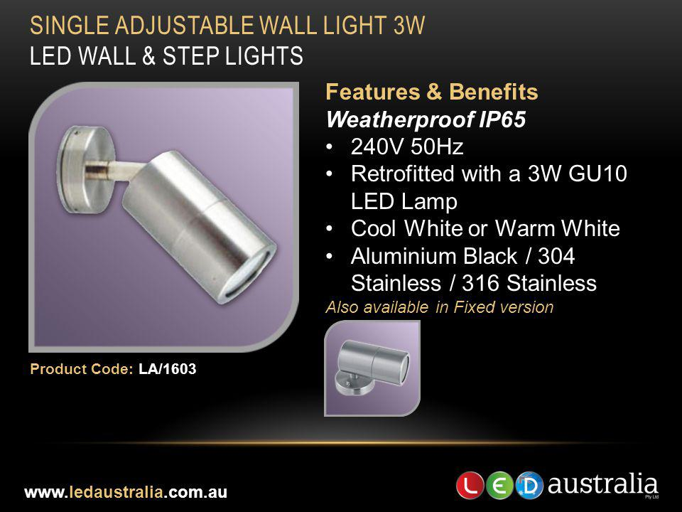 SINGLE ADJUSTABLE WALL LIGHT 3W LED WALL & STEP LIGHTS Features & Benefits Weatherproof IP65 240V 50Hz Retrofitted with a 3W GU10 LED Lamp Cool White