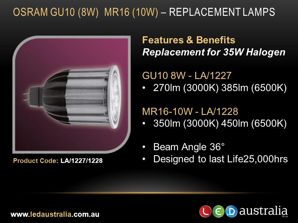 OSRAM GU10 (8W) MR16 (10W) – REPLACEMENT LAMPS Features & Benefits Replacement for 35W Halogen GU10 8W - LA/1227 270lm (3000K) 385lm (6500K) MR16-10W