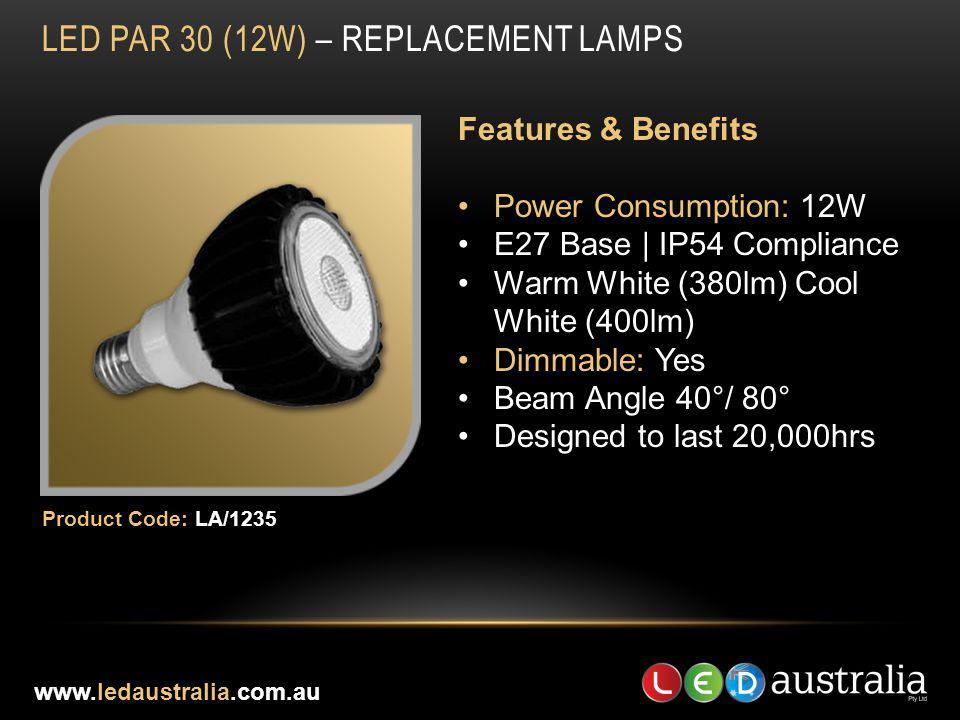 LED PAR 30 (12W) – REPLACEMENT LAMPS Features & Benefits Power Consumption: 12W E27 Base | IP54 Compliance Warm White (380lm) Cool White (400lm) Dimma