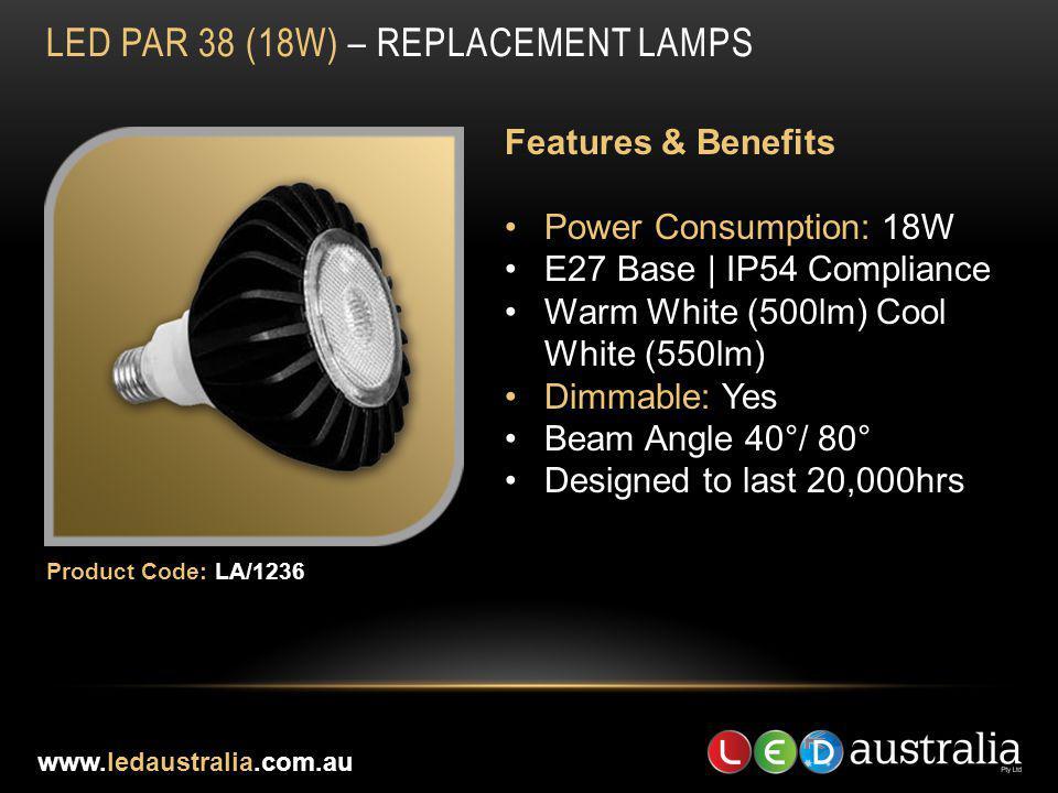 LED PAR 38 (18W) – REPLACEMENT LAMPS Features & Benefits Power Consumption: 18W E27 Base | IP54 Compliance Warm White (500lm) Cool White (550lm) Dimma