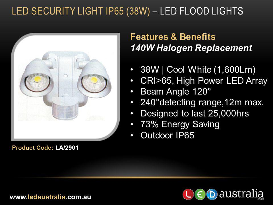 LED SECURITY LIGHT IP65 (38W) – LED FLOOD LIGHTS Features & Benefits 140W Halogen Replacement 38W | Cool White (1,600Lm) CRI>65, High Power LED Array