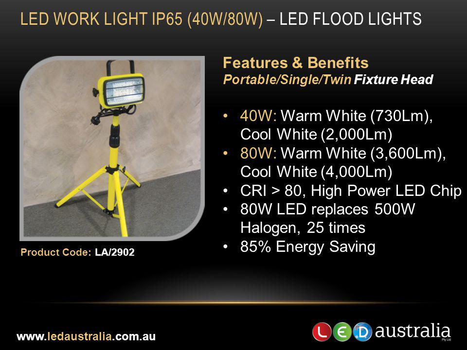 LED WORK LIGHT IP65 (40W/80W) – LED FLOOD LIGHTS Features & Benefits Portable/Single/Twin Fixture Head 40W: Warm White (730Lm), Cool White (2,000Lm) 8