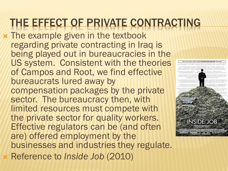 The example given in the textbook regarding private contracting in Iraq is being played out in bureaucracies in the US system. Consistent with the the
