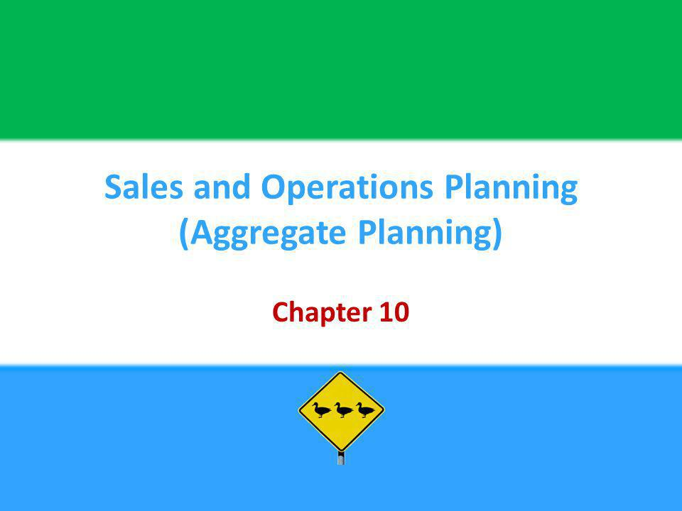 Sales and Operations Planning (Aggregate Planning) Chapter 10