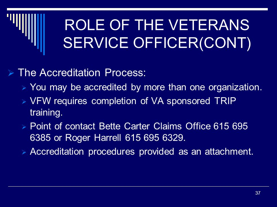 ROLE OF THE VETERANS SERVICE OFFICER(CONT) The Accreditation Process: You may be accredited by more than one organization.