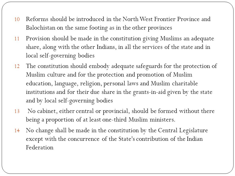 10 Reforms should be introduced in the North West Frontier Province and Balochistan on the same footing as in the other provinces 11 Provision should