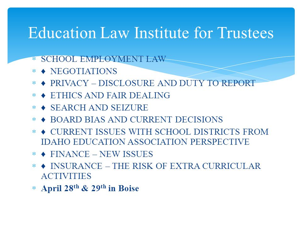SCHOOL EMPLOYMENT LAW NEGOTIATIONS PRIVACY – DISCLOSURE AND DUTY TO REPORT ETHICS AND FAIR DEALING SEARCH AND SEIZURE BOARD BIAS AND CURRENT DECISIONS