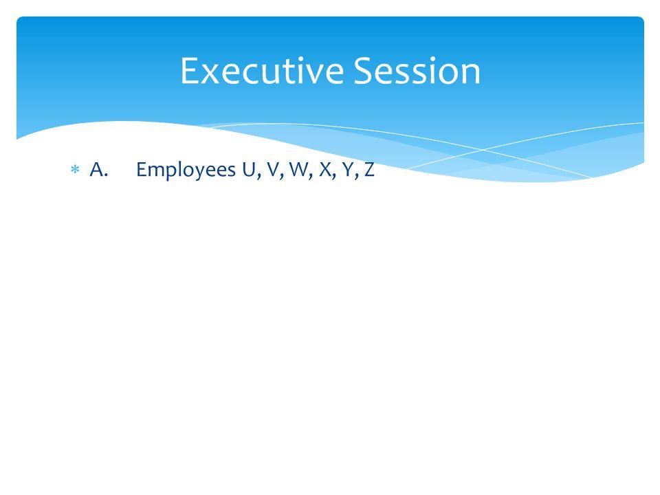 A. Employees U, V, W, X, Y, Z Executive Session