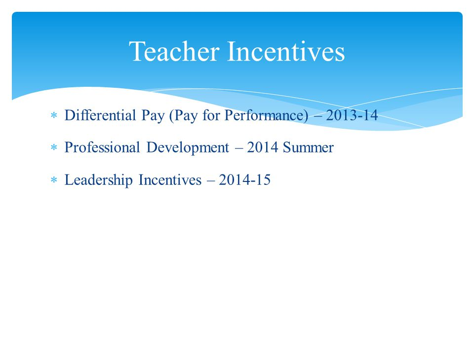 Differential Pay (Pay for Performance) – 2013-14 Professional Development – 2014 Summer Leadership Incentives – 2014-15 Teacher Incentives