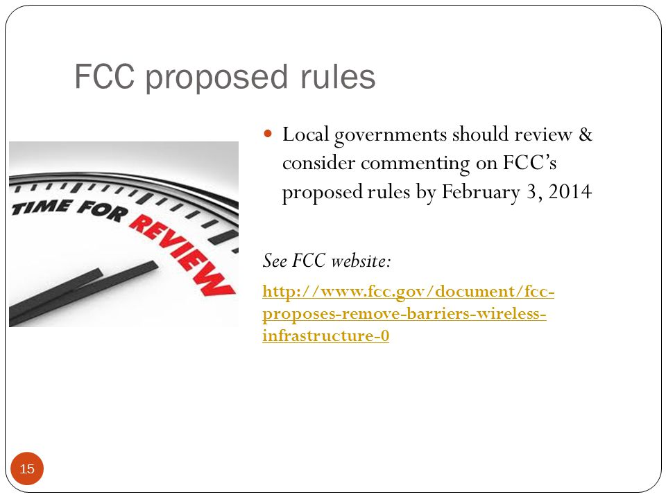 FCC proposed rules 15 Local governments should review & consider commenting on FCCs proposed rules by February 3, 2014 See FCC website: http://www.fcc.gov/document/fcc- proposes-remove-barriers-wireless- infrastructure-0