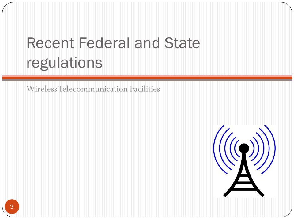 Recent Federal and State regulations Wireless Telecommunication Facilities 3
