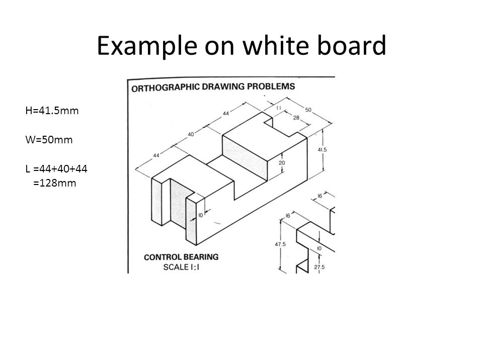 Example on white board H=41.5mm W=50mm L =44+40+44 =128mm