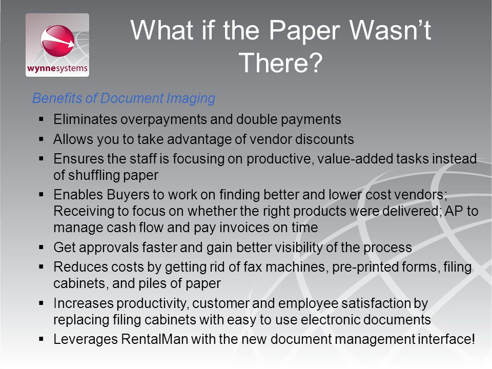 What if the Paper Wasnt There? Benefits of Document Imaging Eliminates overpayments and double payments Allows you to take advantage of vendor discoun