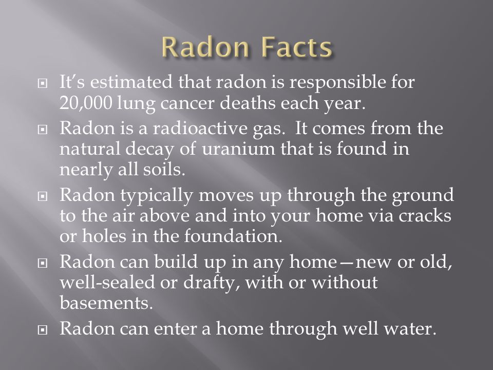 Its estimated that radon is responsible for 20,000 lung cancer deaths each year.