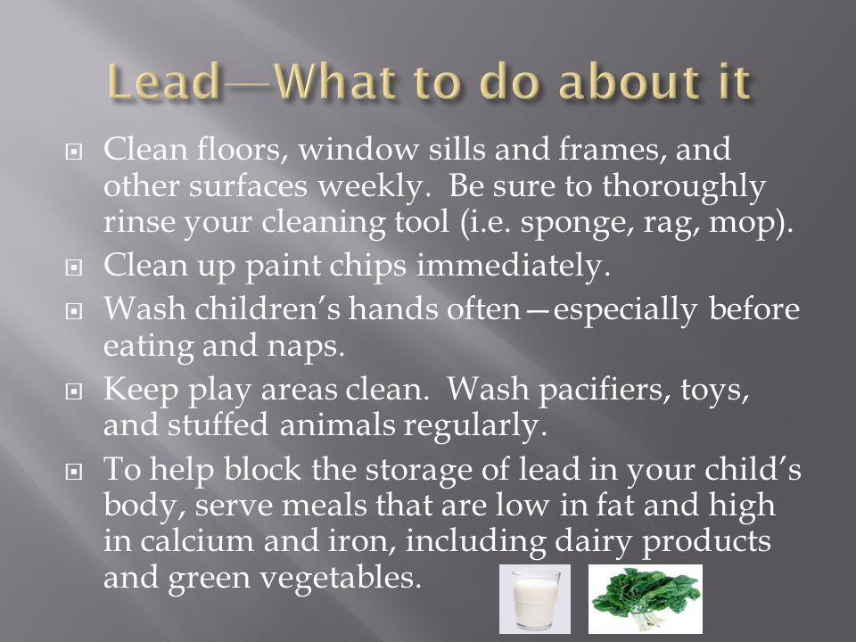 Clean floors, window sills and frames, and other surfaces weekly.