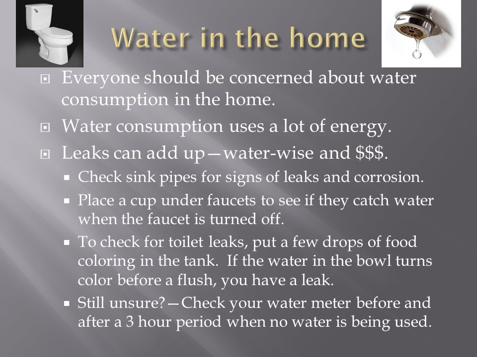 Everyone should be concerned about water consumption in the home.