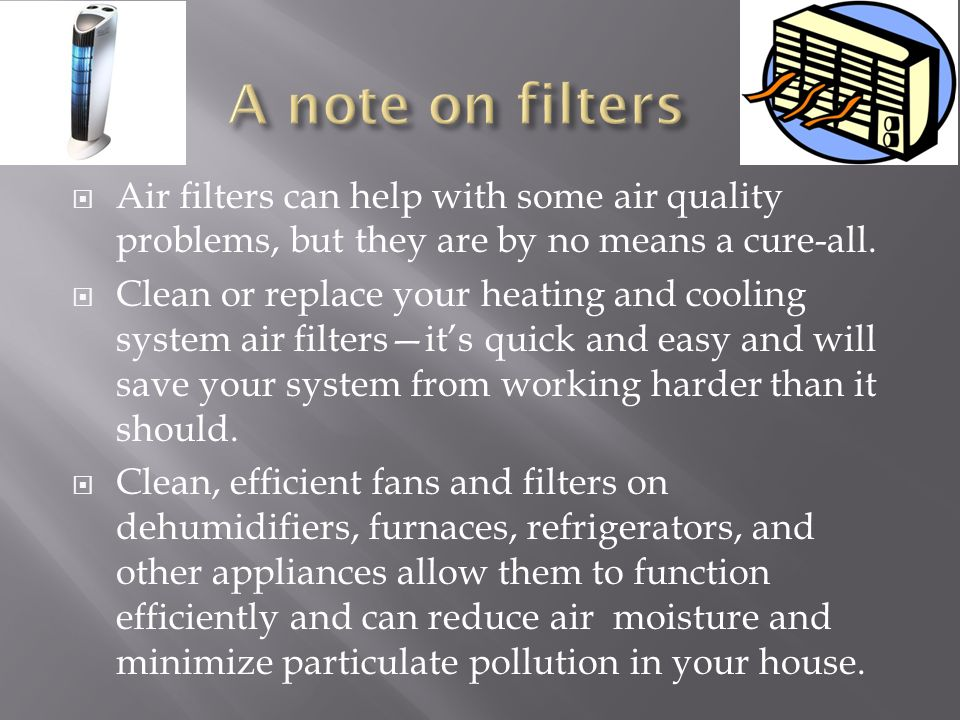 Air filters can help with some air quality problems, but they are by no means a cure-all.