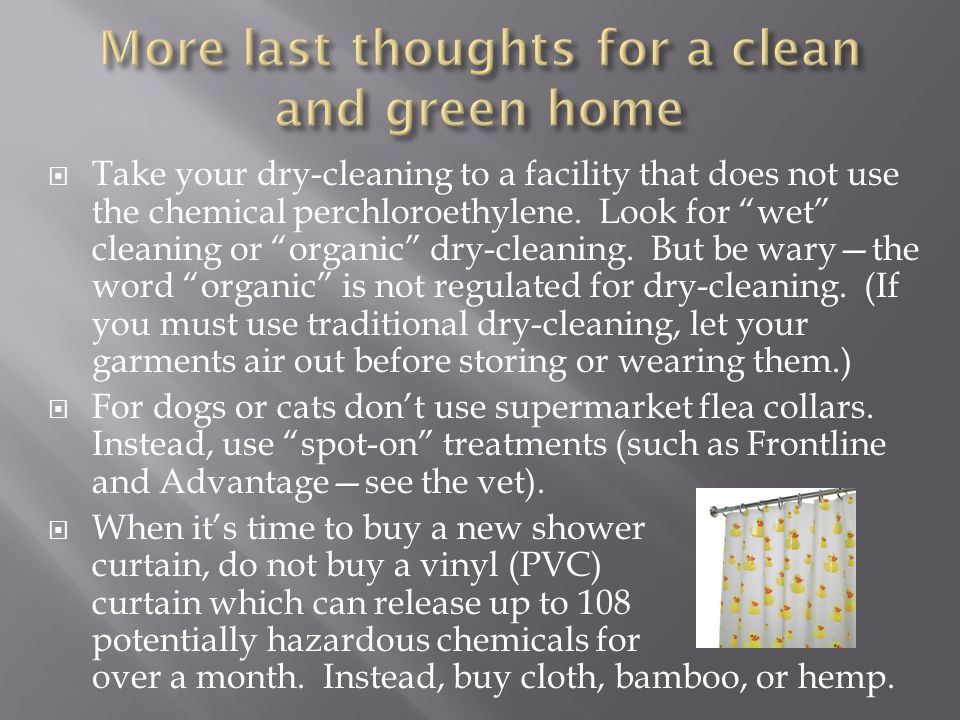 Take your dry-cleaning to a facility that does not use the chemical perchloroethylene.