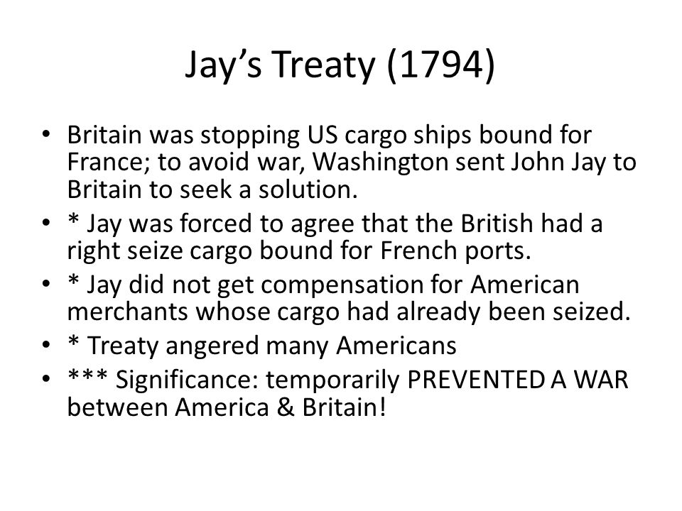 Pinckneys Treaty (1795) When America signed Jays Treaty, Spain worried US & Britain might join forces and take Spains North American territory.