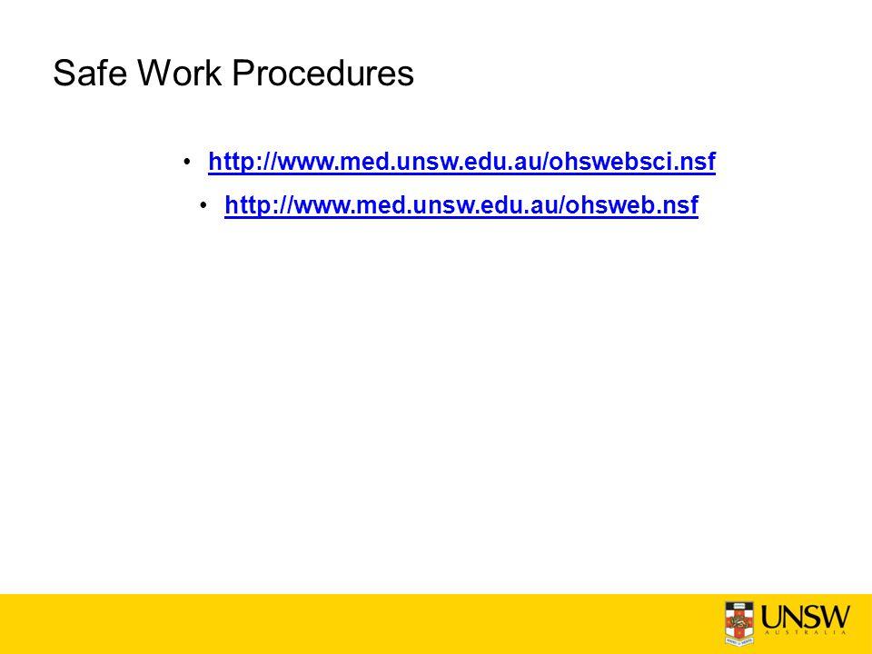 Safe Work Procedures http://www.med.unsw.edu.au/ohswebsci.nsf http://www.med.unsw.edu.au/ohsweb.nsf