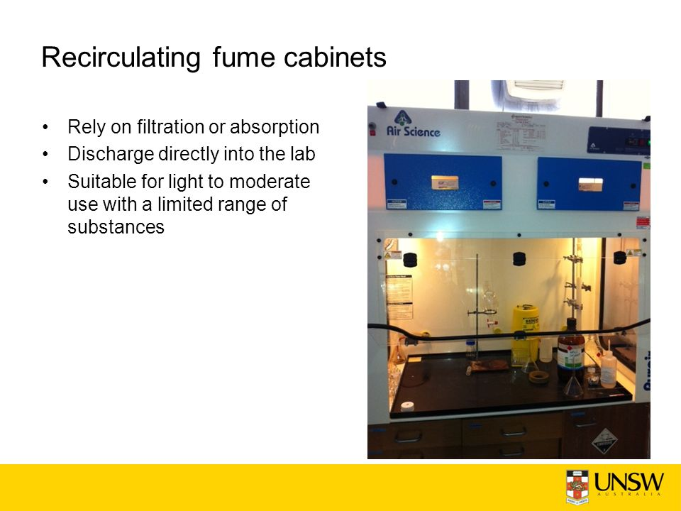 Recirculating fume cabinets Rely on filtration or absorption Discharge directly into the lab Suitable for light to moderate use with a limited range of substances