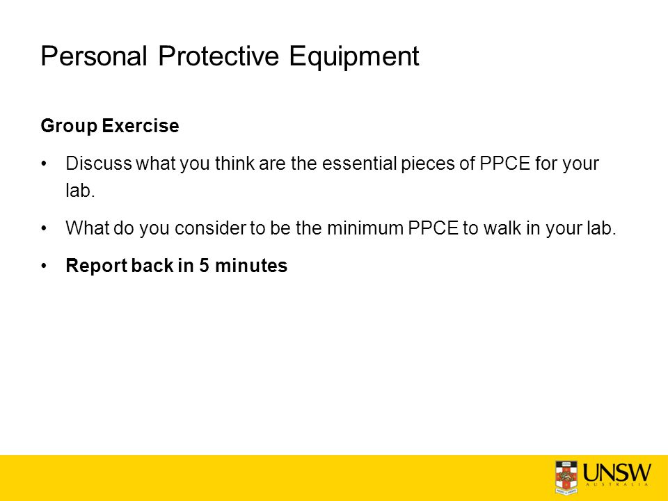 Personal Protective Equipment Group Exercise Discuss what you think are the essential pieces of PPCE for your lab.