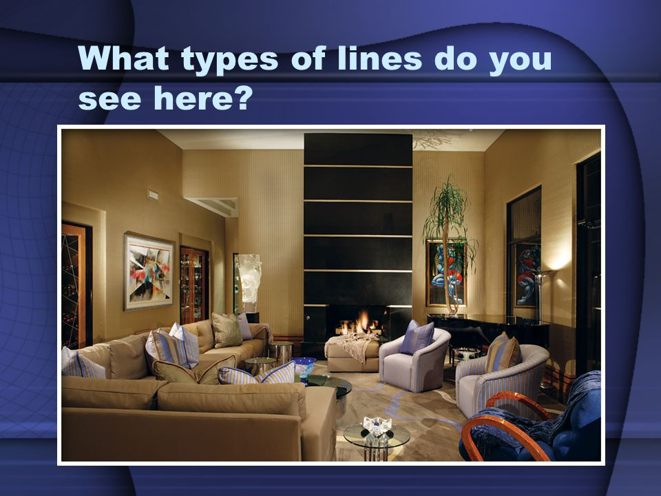 Creating Effects with Line A variety of lines is desirable in a room design.