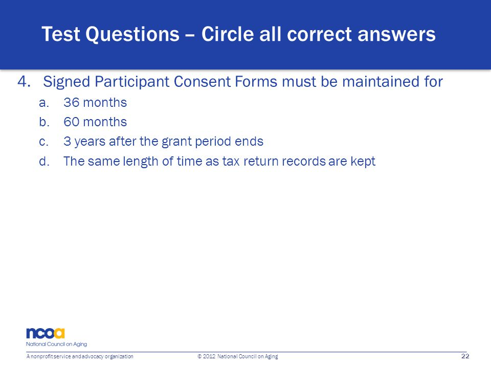 22 A nonprofit service and advocacy organization © 2012 National Council on Aging Test Questions – Circle all correct answers 4. Signed Participant Co