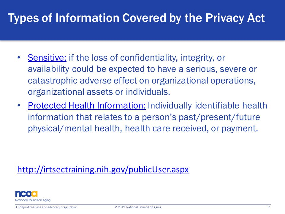 7 A nonprofit service and advocacy organization © 2012 National Council on Aging Types of Information Covered by the Privacy Act Sensitive: if the los