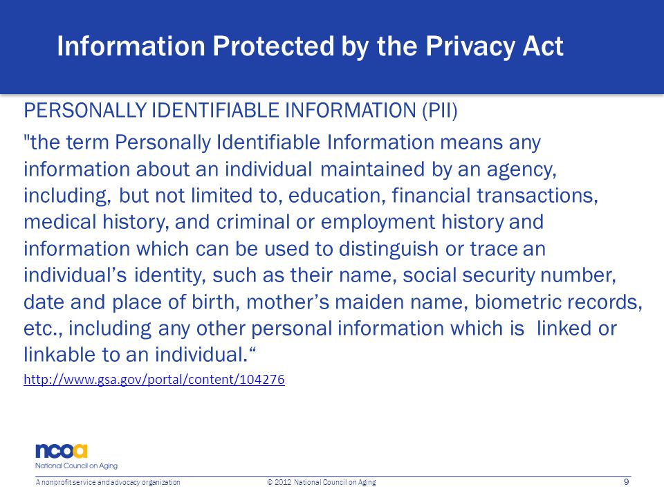9 A nonprofit service and advocacy organization © 2012 National Council on Aging Information Protected by the Privacy Act PERSONALLY IDENTIFIABLE INFO