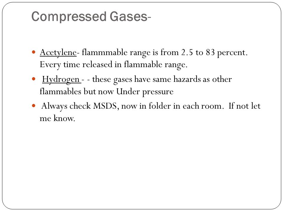Compressed Gases- Acetylene- flammmable range is from 2.5 to 83 percent.