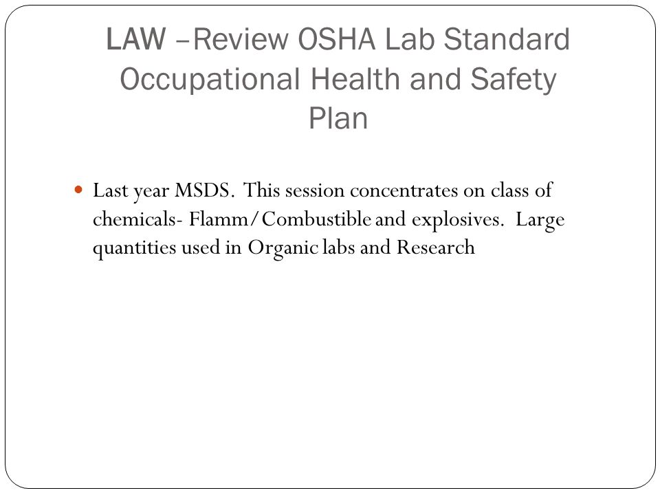 LAW –Review OSHA Lab Standard Occupational Health and Safety Plan Last year MSDS.