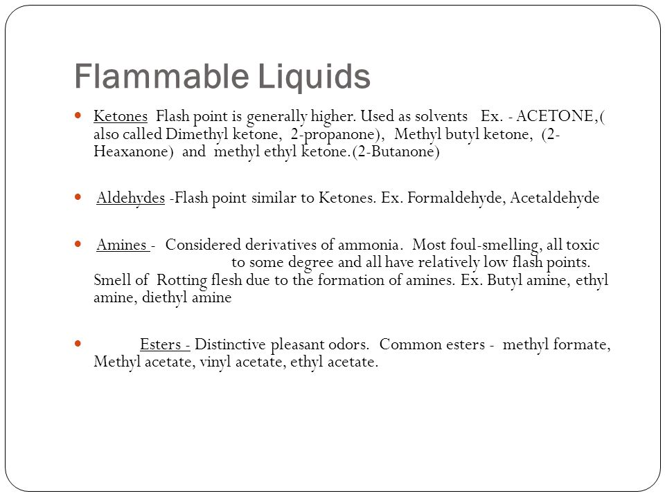 Flammable Liquids Ketones Flash point is generally higher.