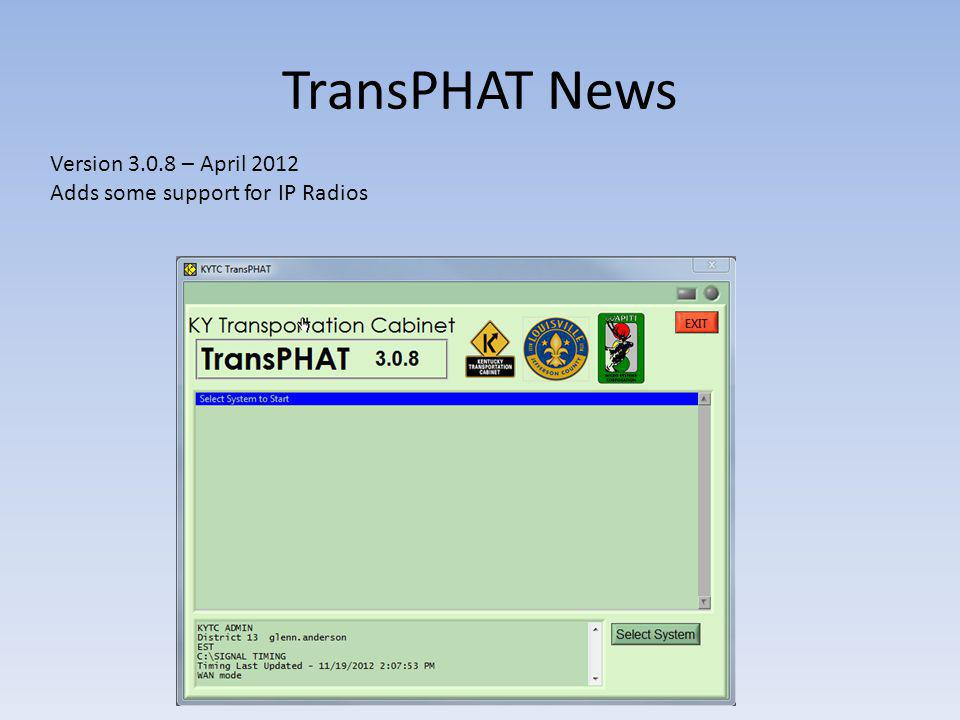 TransPHAT News Version 3.0.8 – April 2012 Adds some support for IP Radios