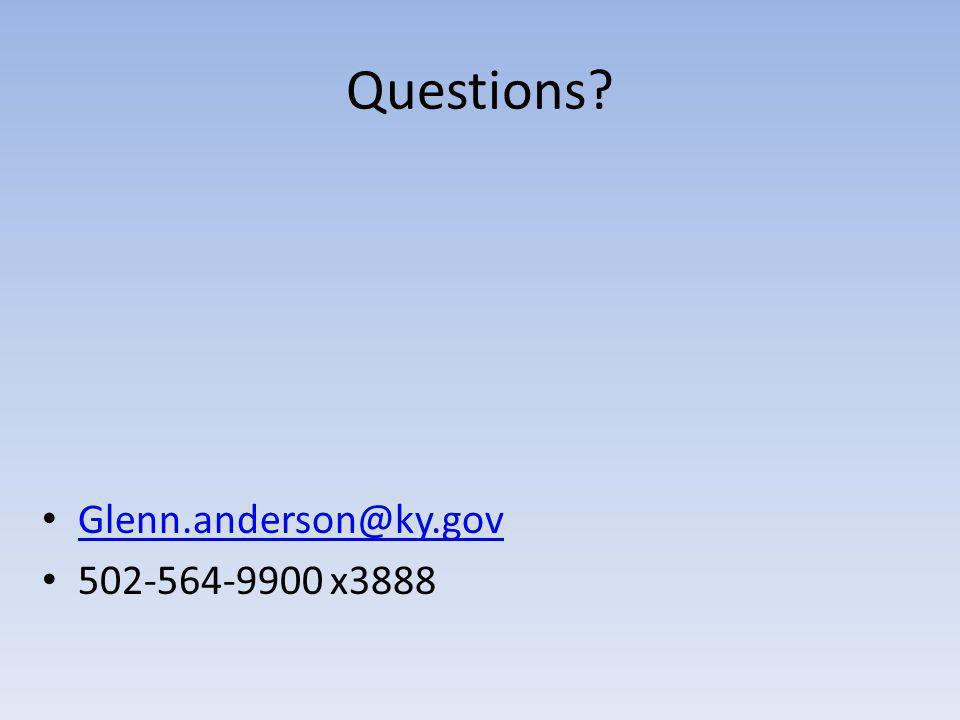 Questions? Glenn.anderson@ky.gov 502-564-9900 x3888