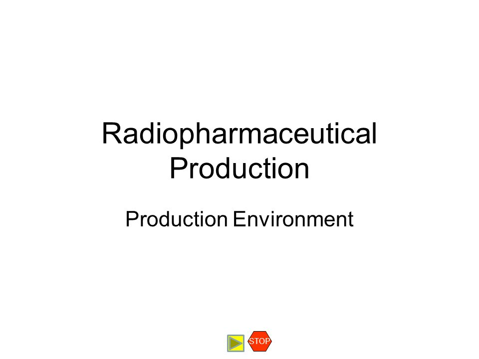 Radiopharmaceutical Production Production Environment STOP