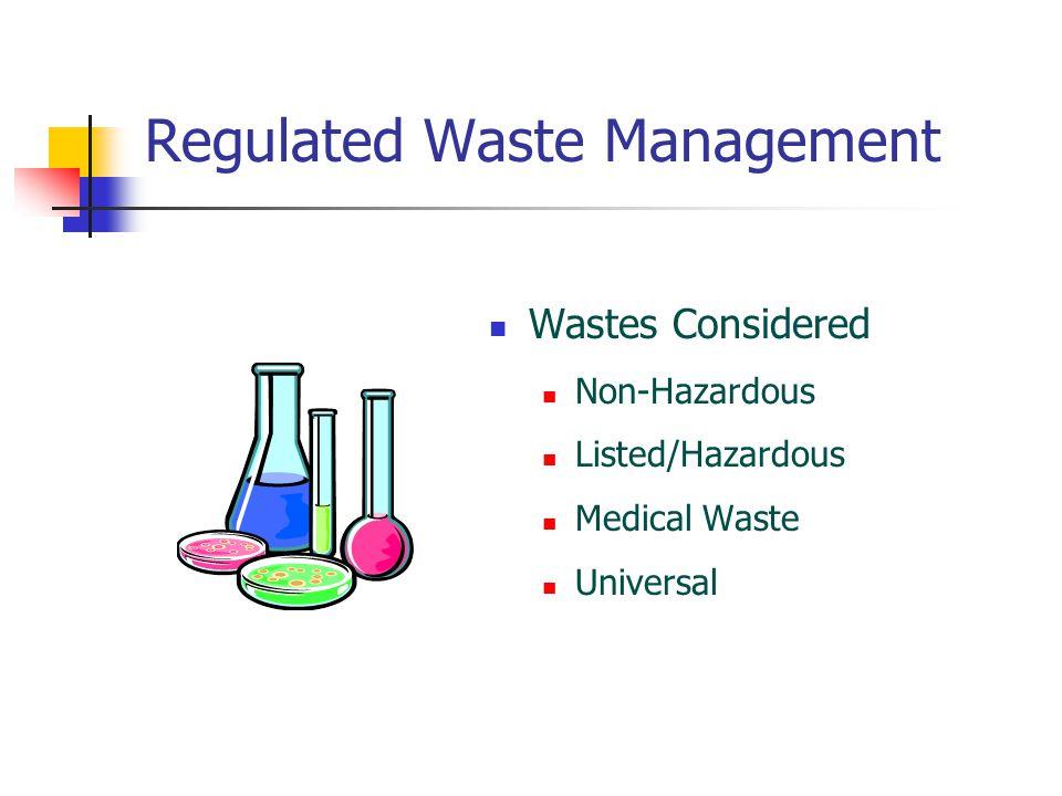Regulated Waste Management Wastes Considered Non-Hazardous Listed/Hazardous Medical Waste Universal