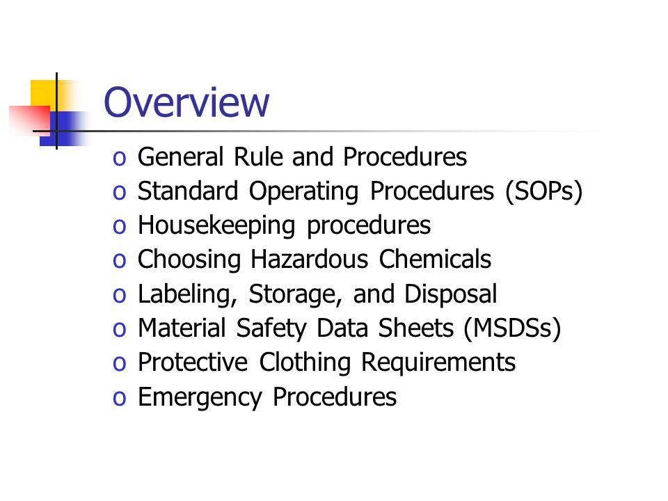 Overview oGeneral Rule and Procedures oStandard Operating Procedures (SOPs) oHousekeeping procedures oChoosing Hazardous Chemicals oLabeling, Storage,