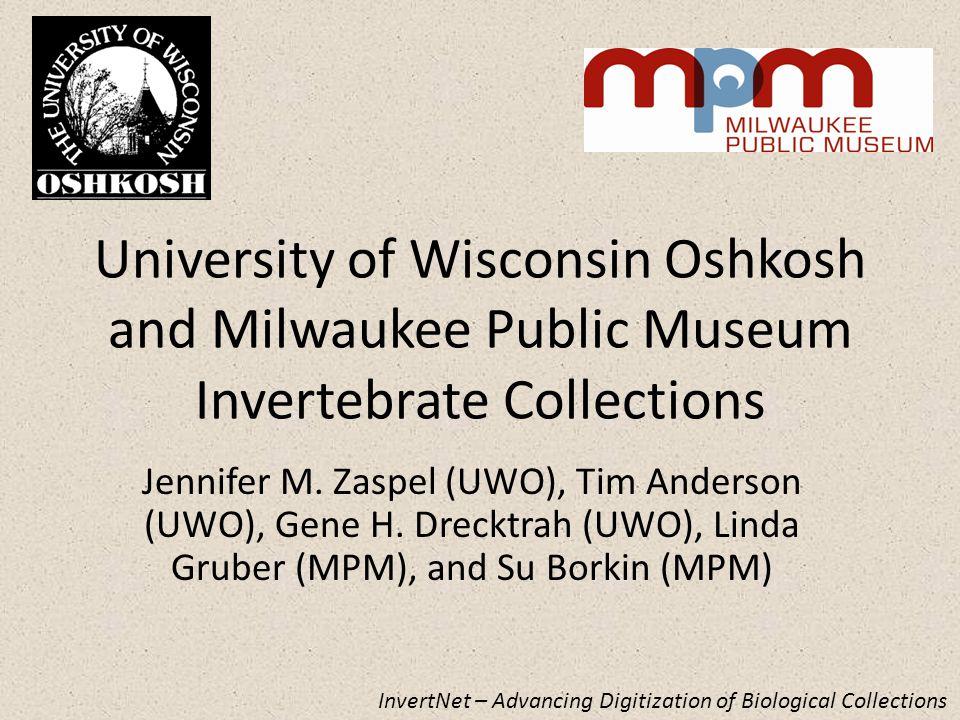University of Wisconsin Oshkosh and Milwaukee Public Museum Invertebrate Collections Jennifer M.
