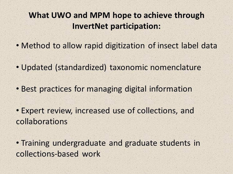 What UWO and MPM hope to achieve through InvertNet participation: Method to allow rapid digitization of insect label data Updated (standardized) taxon