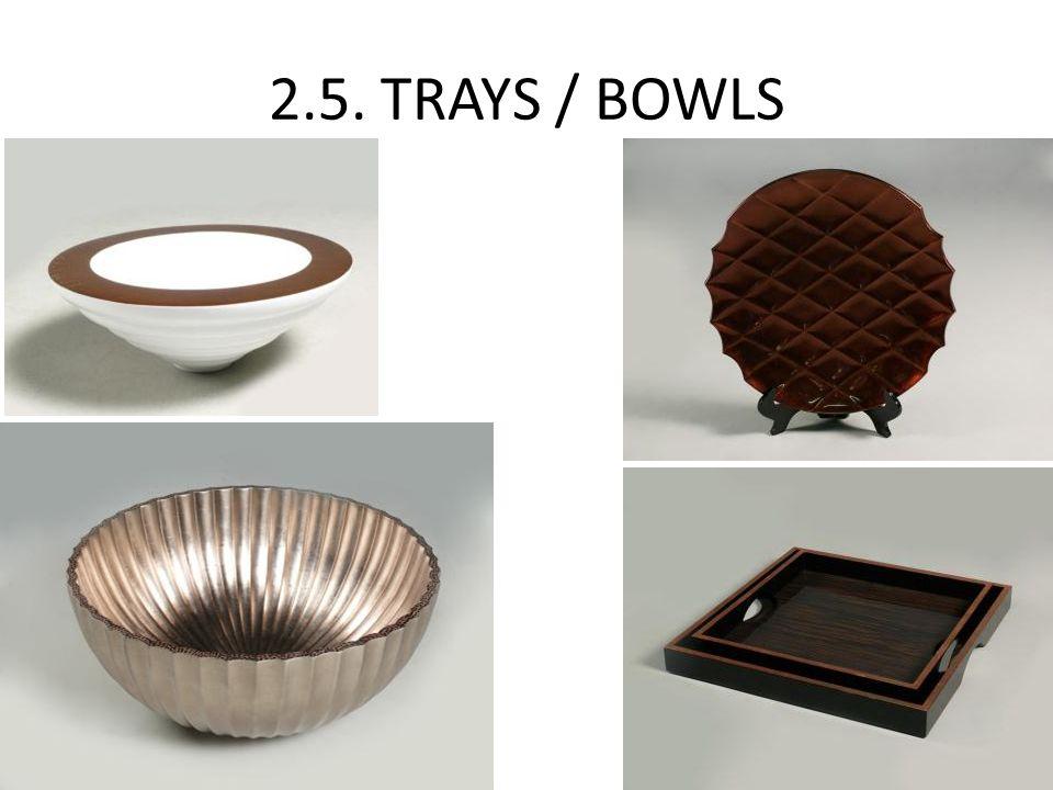 2.5. TRAYS / BOWLS