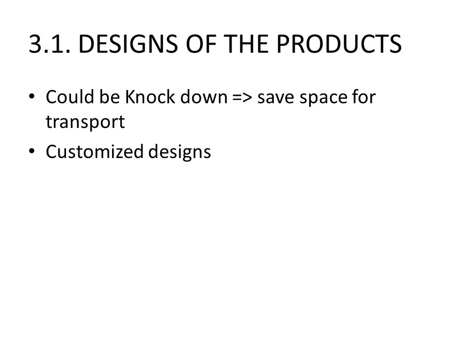 3.1. DESIGNS OF THE PRODUCTS Could be Knock down => save space for transport Customized designs