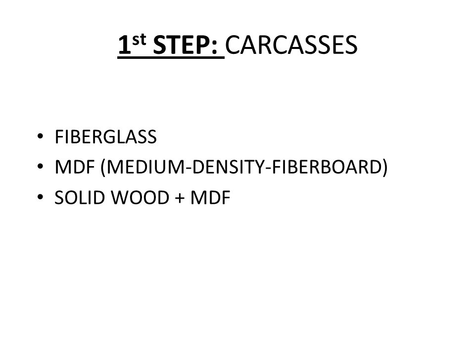1 st STEP: CARCASSES FIBERGLASS MDF (MEDIUM-DENSITY-FIBERBOARD) SOLID WOOD + MDF