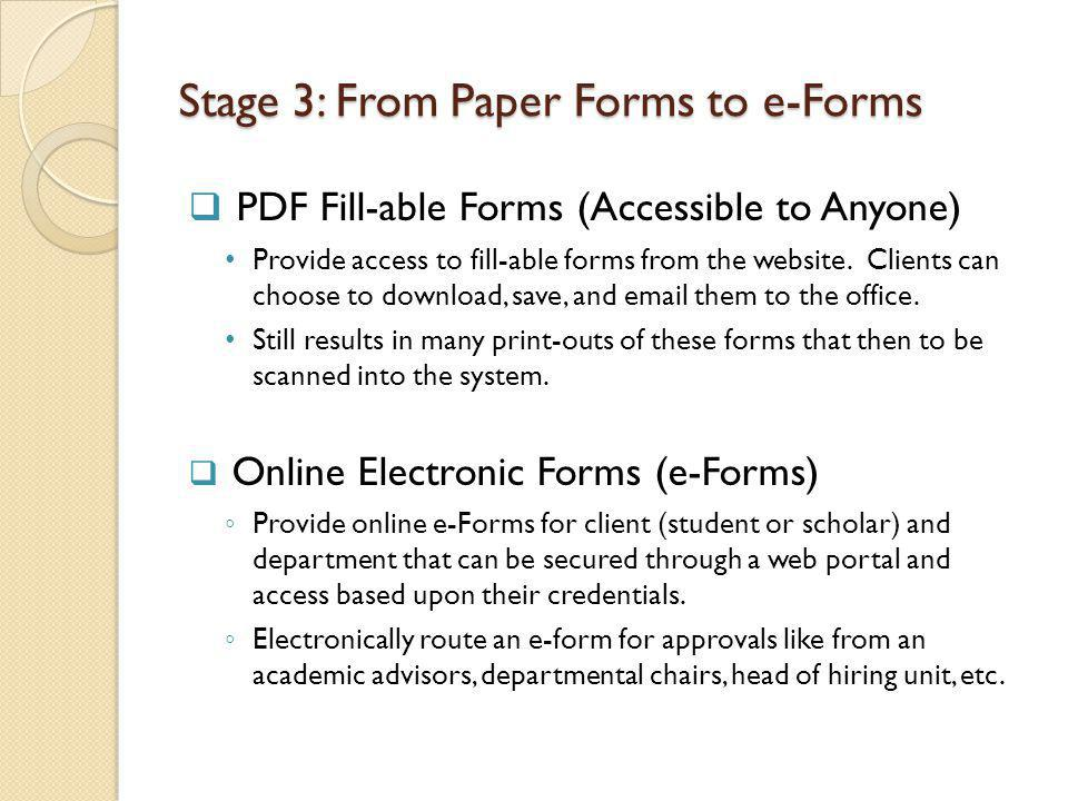 Stage 3: From Paper Forms to e-Forms PDF Fill-able Forms (Accessible to Anyone) Provide access to fill-able forms from the website.