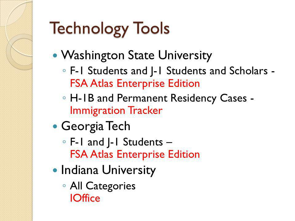 Technology Tools Washington State University F-1 Students and J-1 Students and Scholars - FSA Atlas Enterprise Edition H-1B and Permanent Residency Cases - Immigration Tracker Georgia Tech F-1 and J-1 Students – FSA Atlas Enterprise Edition Indiana University All Categories IOffice