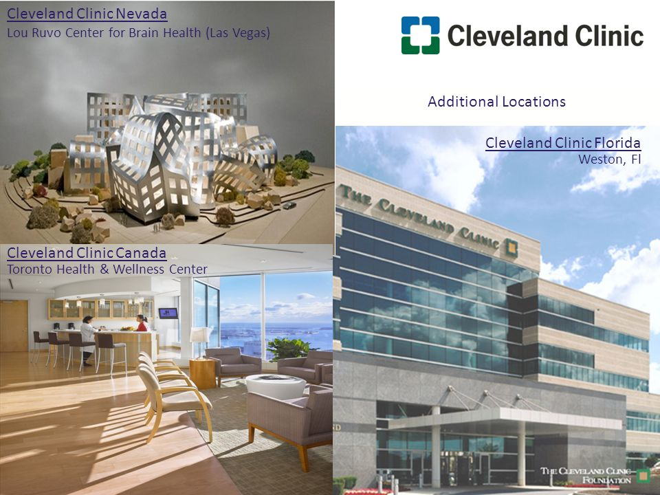 Cleveland Clinic Florida Weston, Fl Additional Locations Cleveland Clinic Nevada Lou Ruvo Center for Brain Health (Las Vegas) Cleveland Clinic Canada
